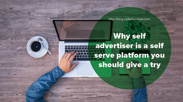 Why SelfAdvertiser is a Self-Serve Platform You Should Give a Try header
