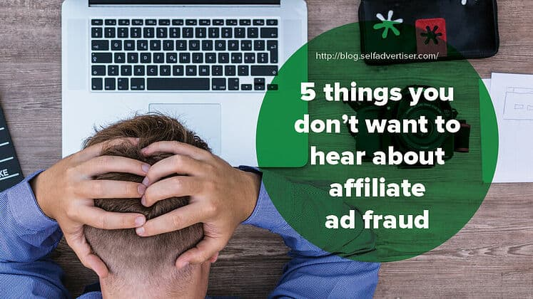 5 Things You Don't Want To Hear About Affiliate Ad Fraud header