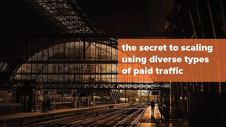 The Secret to Scaling Using Diverse Types of Paid Traffic header