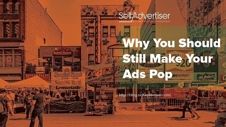 Why You Should Still Make Your Ads Pop header